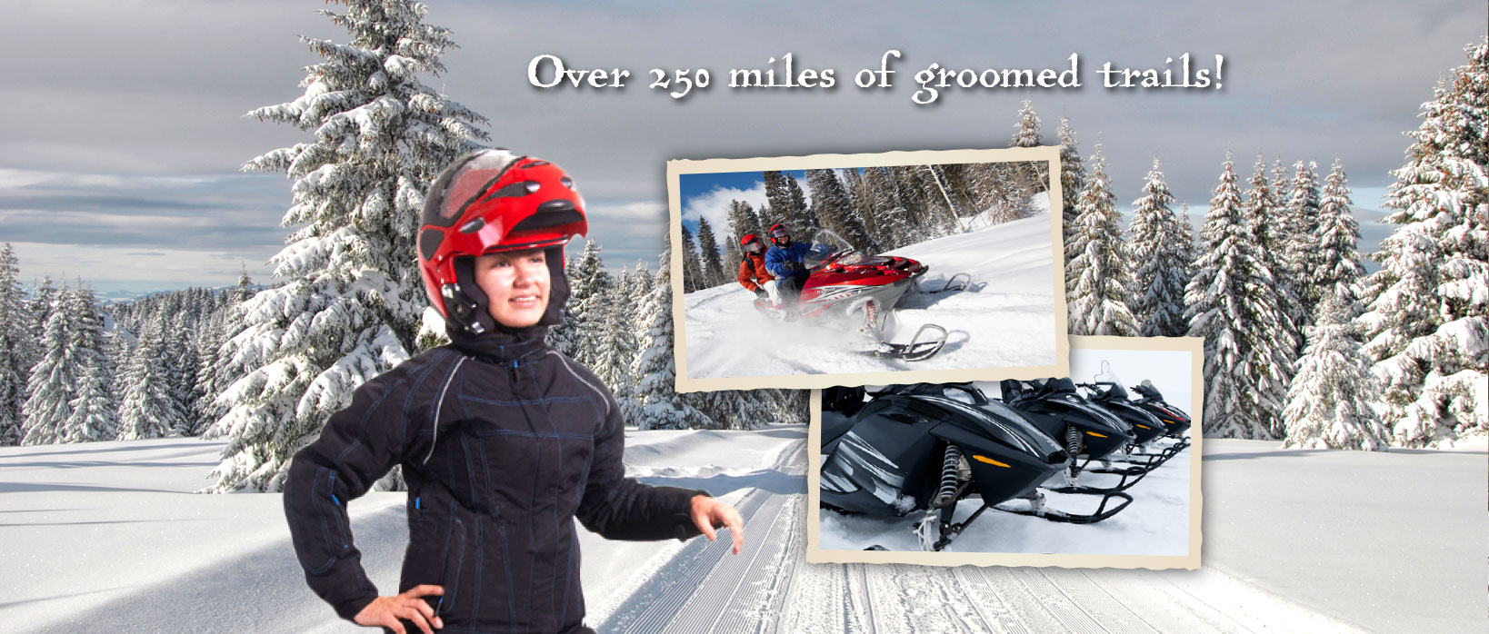 Over 250 miles of groomed trails!